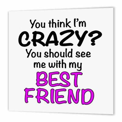 52 Crazy Funny silly quotes for friends cheesy captions for friends funny female friendship