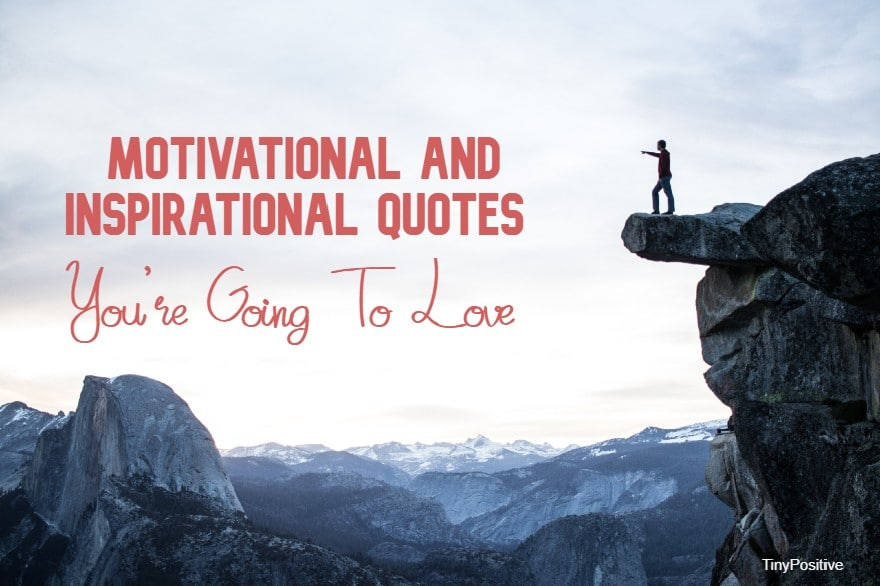 Motivational And Inspirational Quotes Youre Going To Love
