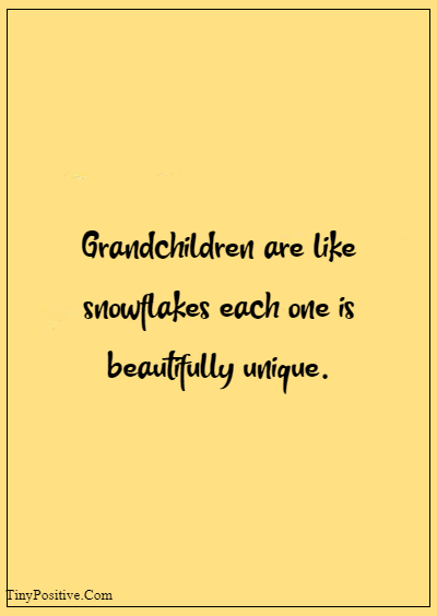 """42 Grandparents Quotes """"Grandchildren are like snowflakes each one is beautifully unique."""""""