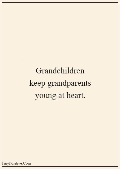 "42 Grandparents Quotes ""Grandchildren keep grandparents young at heart."""
