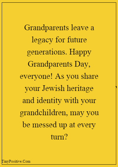 """42 Grandparents Quotes """"Grandparents leave a legacy for future generations. Happy Grandparents Day, everyone! As you share your Jewish heritage and identity with your grandchildren, may you be messed up at every turn?"""""""