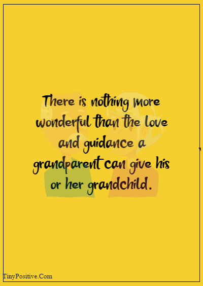 """42 Grandparents Quotes """"There is nothing more wonderful than the love and guidance a grandparent can give his or her grandchild."""""""