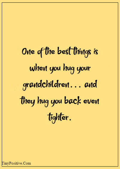 """42 Grandparents Quotes """"One of the best things is when you hug your grandchildren… and they hug you back even tighter."""""""