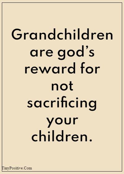"42 Grandparents Quotes ""Grandchildren are god's reward for not killing your children."""